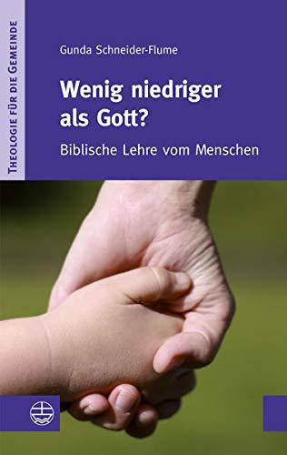 Wenig niedriger als Gott? Biblische Lehre vom Menschen - Gunda Schneider -Flume
