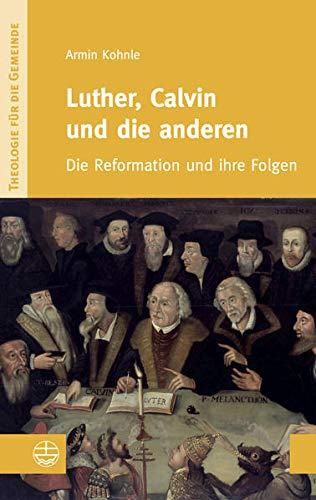 9783374031948: Luther, Calvin und die anderen: Die Reformation und ihre Folgen (Theologie Fur Die Gemeinde (Thg))