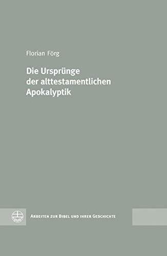 Die Ursprünge der alttestamentlichen Apokalyptik: Florian F�rg