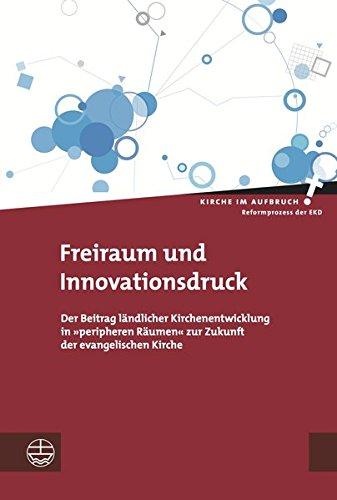 9783374038855: Freiraum Und Innovationsdruck: Der Beitrag Landlicher Kirchenentwicklung in Peripheren Raumen Zur Zukunft Der Evangelischen Kirche (Kirche Im Aufbruch) (German Edition)