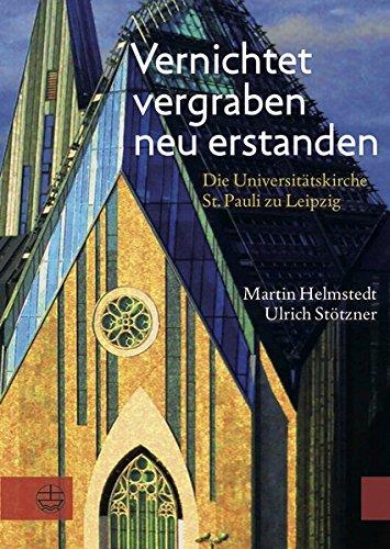9783374040407: Vernichtet, vergraben, neu erstanden: Die Universit�tskirche St. Pauli zu Leipzig. Gedanken und Dokumente