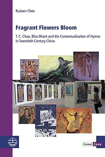 Fragrant Flowers Bloom: T. C. Chao, Bliss Wiant and the Contextualization of Hymns in Twentieth ...