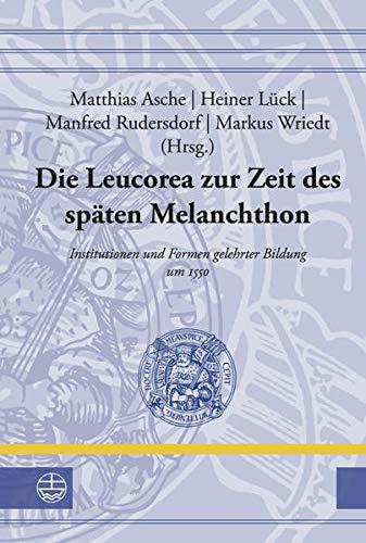 Die Leucorea zur Zeit des späten Melanchthon: Matthias Asche