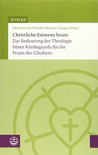 9783374041763: Christliche Existenz heute: Zur Gegenwartsbedeutung der Theologie Sören Kierkegaards (German Edition)