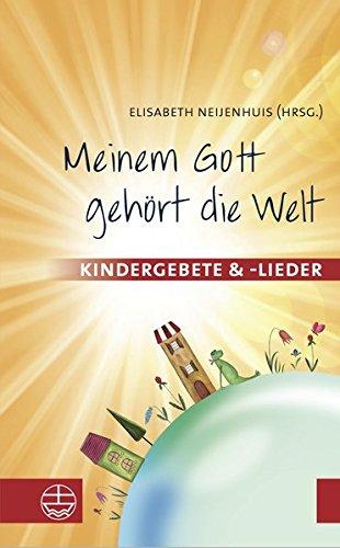 Meinem Gott gehört die Welt: Kindergebete und -lieder