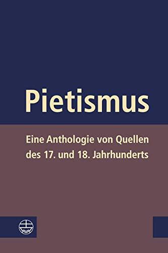 Pietismus: Eine Anthologie Von Quellen Des 17. Und 18. Jahrhunderts (Hardback)