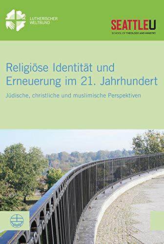 9783374045525: Religiöse Identität und Erneuerung im 21. Jahrhundert: Jüdische, christliche und muslimische Perspektiven (Lwb-dokumentation)