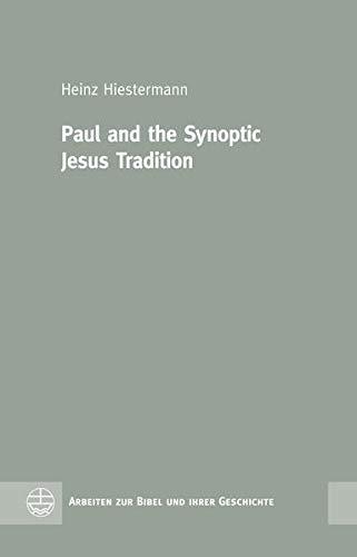 Paul and the Synoptic Jesus Tradition (Arbeiten Zur Bibel Und Ihrer Geschichte): Heinz Hiestermann