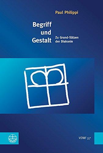 Begriff Und Gestalt: Zu Grund-Satzen Der Diakonie (Veroffentlichungen Des Diakoniewissenschatlichen...
