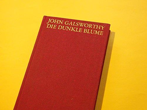 Die dunkle Blume. Roman: John Galsworthy