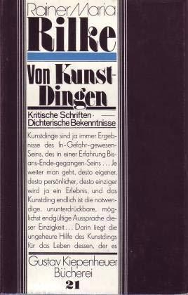 Von Kunst-Dingen: Kritische Schriften - Dichterische Bekenntnisse: Rilke, Rainer Maria