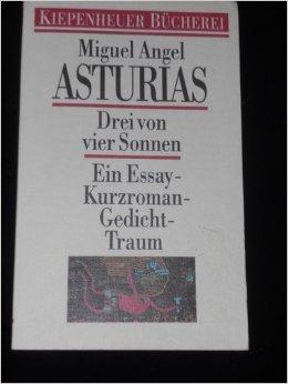 Drei von vier Sonnen : ein Essay-Kurzroman-Gedicht-Traum.: Asturias, Miguel Angel: