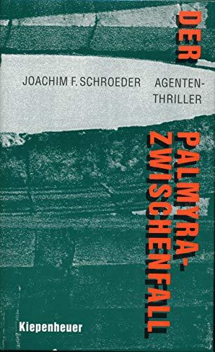 Der Palmyra-Zwischenfall : Agenten-Thriller - - Schroeder, Jo und Joachim F. Schroeder