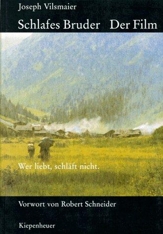 Schlafes Bruder - der Film. Mit einem Vorw. von Robert Schneider - Vilsmaier, Joseph und Robert Schneider