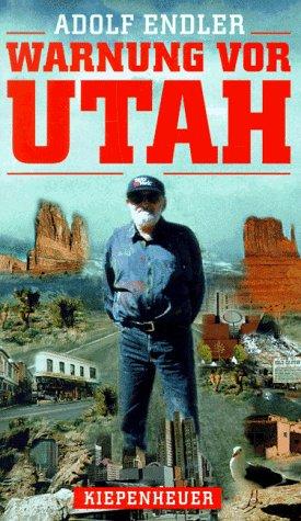 Warnung vor Utah: Momente einer USA-Reise: Endler, Adolf