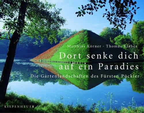 9783378010833: Dort senke dich auf ein Paradies: Die Gartenlandschaften des Fürsten Pückler