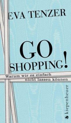 9783378011052: Go Shopping!: Warum wir es einfach nicht lassen können