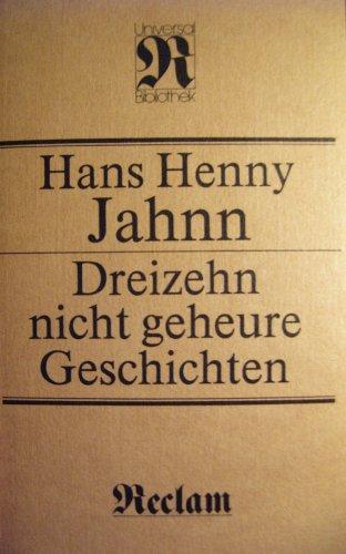 Dreizehn nicht geheure Geschichten. Mit einem Nachwort: Jahnn, Hans Henny