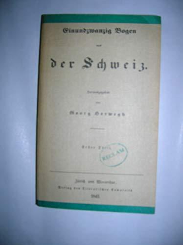 Einundzwanzig Bogen aus der Schweiz. Mit zwei: Herwegh (Hrsg.), Georg
