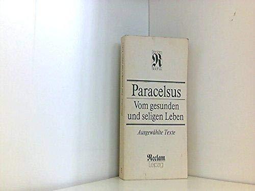 Vom gesunden und seligen Leben: Ausgewählte Texte (Philosophie, Geschichte, Kulturgeschichte) (German Edition) (3379007196) by Paracelsus