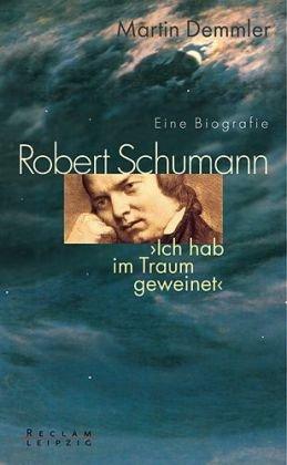 9783379008693: Robert Schumann. Eine Biografie: Ich hab im Traum geweinet