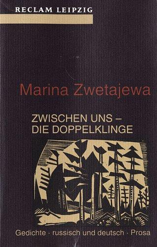 Zwischen uns - die Doppelklinge. Gedichte - russisch und deutsch - Prosa - Zwetajewa, Marina