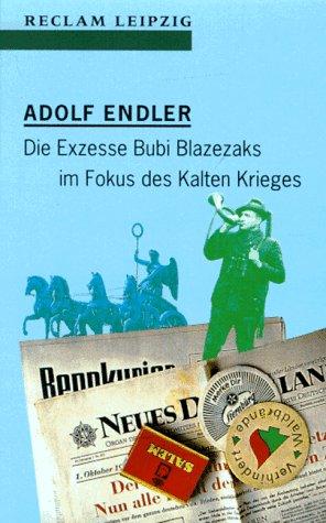 Die Exzesse Bubi Blazezaks im Fokus des: Endler, Adolf