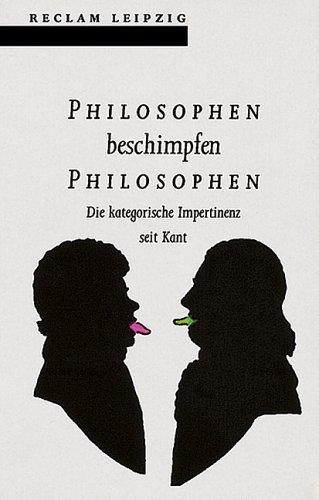 9783379015424: Philosophen beschimpfen Philosophen. Die kategorische Impertinenz seit Kant.