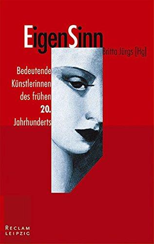 EigenSinn. - Bedeutende Künstlerinnen des frühen 20. Jahrhunderts. - Jürgs, Britta (Hrsg.)