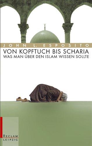 Von Kopftuch bis Scharia: Was man über: Esposito, John L