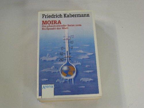 9783401016689: Moira. Die Reise zum Nullpunkt der Welt