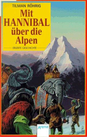9783401016825: Mit Hannibal �ber die Alpen. Seine Alpen�berquerung mit 60000 Mann und 37 Elefanten