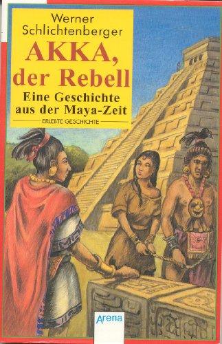 Akka, der Rebell. Eine Gesichte aus der: Werner Schlichtenberger
