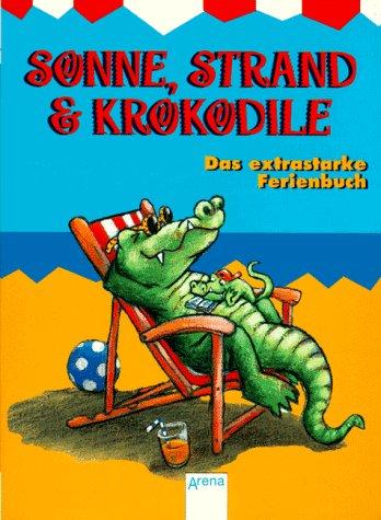 9783401019291: Sonne, Strand & Krokodile. Das extrastarke Ferienbuch. In neuer Rechtschreibung