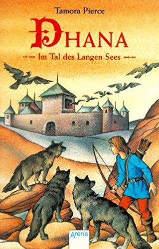 Dhana. Im Tal des Langen Sees. ( Ab 12 J.). (9783401019666) by Tamora Pierce