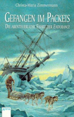 Gefangen im Packeis. Die abenteuerliche Fahrt der Endurance. ( Ab 12 J.). (340102177X) by Christa-Maria Zimmermann; Frank Hurley