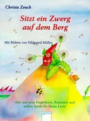9783401022109: Sitzt ein Zwerg auf dem Berg: Alte und neue Fingerfaxen, Kniereiter und andere Spiele für kleine Leute