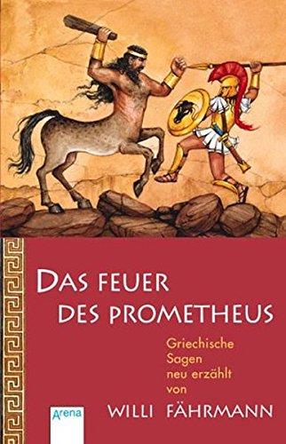 9783401022994: Das Feuer des Prometheus: Griechische Sagen neu erzählt