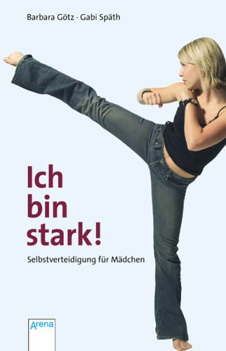 9783401023663: Ich bin stark!: Selbstverteidigung für Mädchen