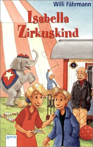 9783401026466: Isabella, Zirkuskind: Eine wunderbare Geschichte über die wichtigen Dinge im Leben - über Freundschaft und Verständnis, Toleranz und Füreinander - Einstehen