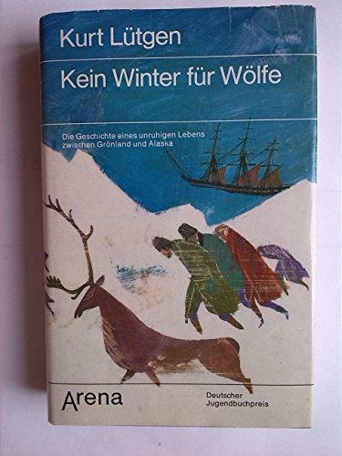 9783401035277: Kein Winter für Wölfe.. Die Geschichte eines unruhigen Lebens zwischen Grönland und Alaska