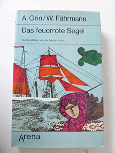 Das feuerrote Segel. Die Geschichte von der: Grin, A./Fährmann, W.
