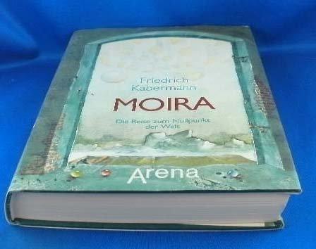 9783401039497: Moira. Die Reise zum Nullpunkt der Welt