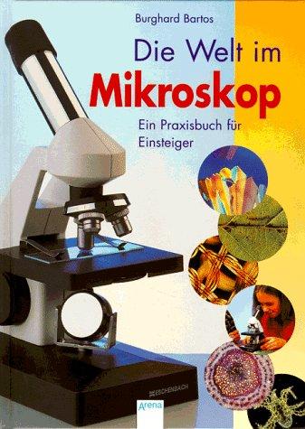 9783401048727: Die Welt im Mikroskop. Ein Praxisbuch für Einsteiger. ( Ab 10 J.).