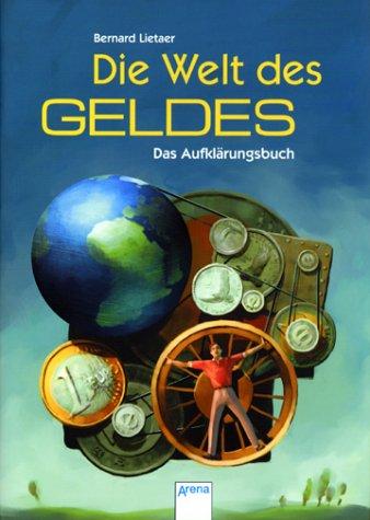 Die Welt des Geldes. Das Aufklärungsbuch.: Lietaer, Bernard