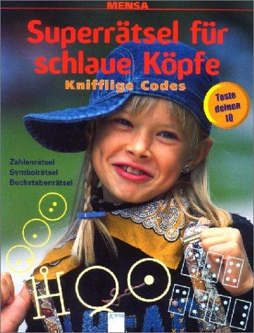 9783401054063: MENSA. Superrätsel für schlaue Köpfe. Knifflige Codes. Zahlenrätsel, Symbolrätsel, Buchstabenrätsel. ( Ab 10 J.).