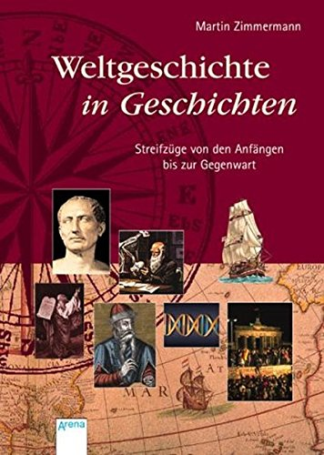 9783401054421: Weltgeschichte in Geschichten: Streifzüge von den Anfängen bis zur Gegenwart
