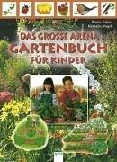 9783401055367: Das grosse Arena Gartenbuch für Kinder. ( Ab 8 J.).