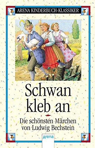 Schwan, kleb an - Die schönsten Märchen: Ludwig Bechstein
