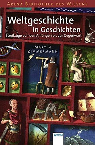 9783401062167: Weltgeschichte in Geschichten: Streifzüge von den Anfängen bis zur Gegenwart
